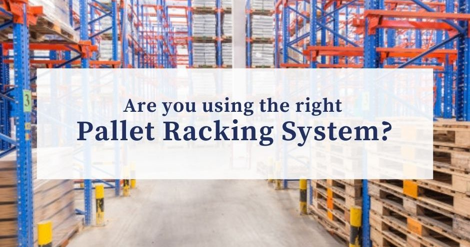 Are you using the right Pallet Racking System?